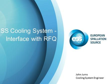 ESS Cooling System - Interface with RFQ 1 John Jurns Cooling System Engineer.
