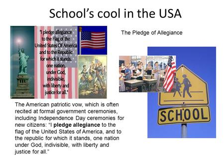 School's cool in the USA The American patriotic vow, which is often recited at formal government ceremonies, including Independence Day ceremonies for.
