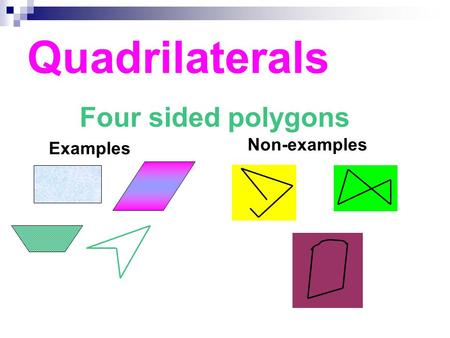 Quadrilaterals Four sided polygons Non-examples Examples.