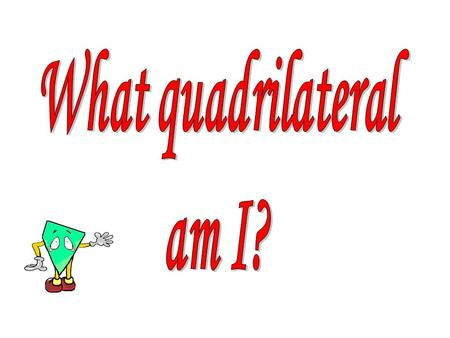 I have only one pair of parallel sides. What type of quadrilateral am I?