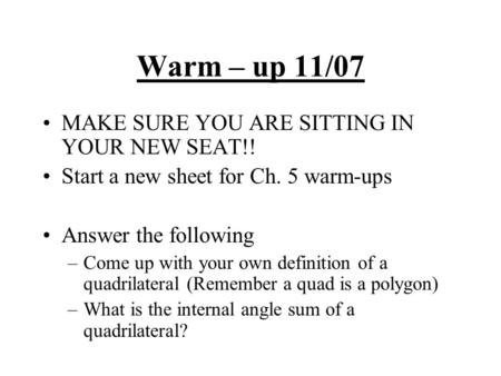Warm – up 11/07 MAKE SURE YOU ARE SITTING IN YOUR NEW SEAT!! Start a new sheet for Ch. 5 warm-ups Answer the following –Come up with your own definition.