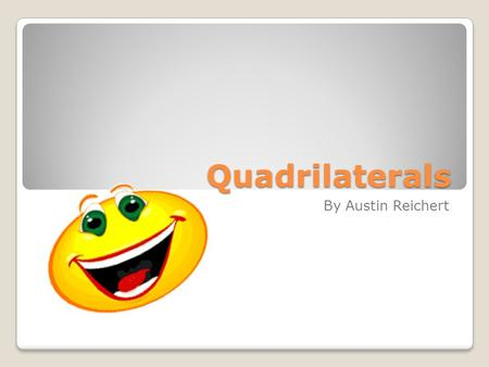 Quadrilaterals By Austin Reichert. Two Diagonals!!! First comes the Trapezium!!! ◦No sides are parallel!