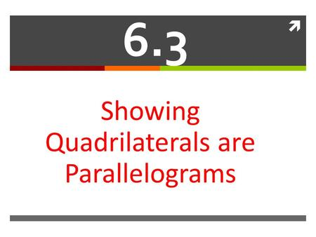  6.3 Showing Quadrilaterals are Parallelograms. We can use the theorems from 6.2 to prove that quadrilaterals are parallelograms  What 5 facts are ALWAYS.