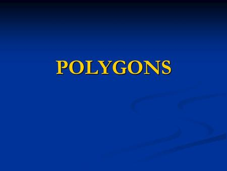 POLYGONS. Examples of Polygons: NOT Examples of Polygons: Definition of a Polygon A polygon is a closed figure formed by a finite number of coplanar segments.