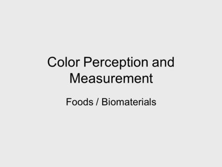 Color Perception and Measurement Foods / Biomaterials.