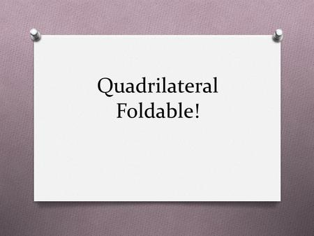 Quadrilateral Foldable!. All Parallelograms have… O Opposite sides are congruent (AB = DC). O Opposite angels are congruent (D = B). O Consecutive angles.