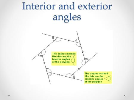 Interior and exterior angles. Exterior and interior angles are supplementary.