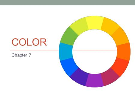 COLOR Chapter 7. Color: An Exciting Designer's Tool Unlimited opportunities for decorating Creates a mood within a room.