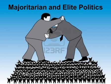 Majoritarian and Elite Politics. I. Who has political power in America? A. Of course, Political power is exercised by our elected leaders. B. And since.