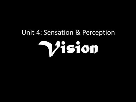 Vision Unit 4: Sensation & Perception. The Stimulus Input: Light Energy Transduction (transform)Transduction Wavelength Hue (color)Hue –Wavelength Intensity.