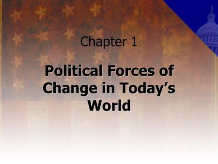 Chapter 1 Political Forces of Change in Today's World.
