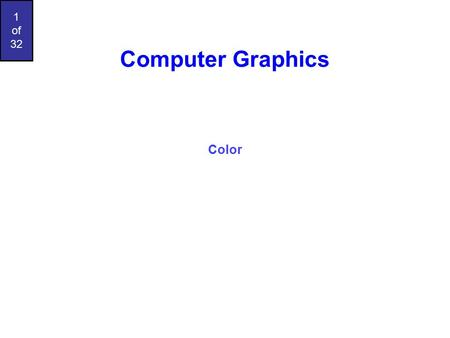1 of 32 Computer Graphics Color. 2 of 32 Basics Of Color elements of color: