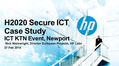 © Copyright 2012 Hewlett-Packard Development Company, L.P. The information contained herein is subject to change without notice. H2020 Secure ICT Case.