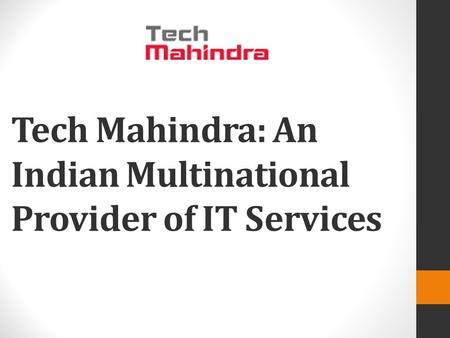 Tech Mahindra: An Indian Multinational Provider of IT Services.