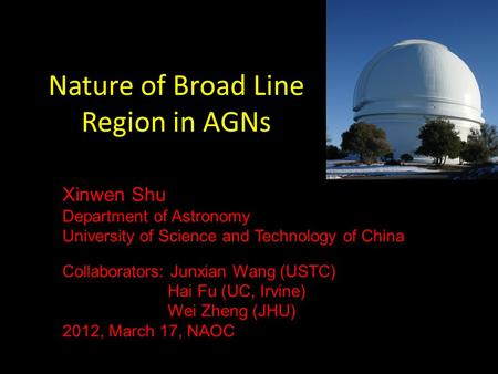 Nature of Broad Line Region in AGNs Xinwen Shu Department of Astronomy University of Science and Technology of China Collaborators: Junxian Wang (USTC)