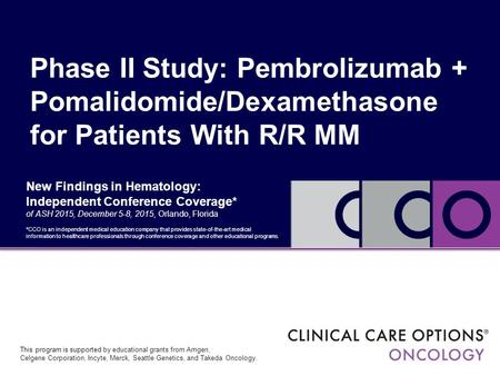 Phase II Study: Pembrolizumab + Pomalidomide/Dexamethasone for Patients With R/R MM New Findings in Hematology: Independent Conference Coverage* of ASH.