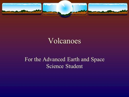 Volcanoes For the Advanced Earth and Space Science Student.
