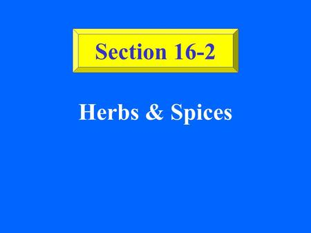 Herbs & Spices Section 16-2 ©2002 Glencoe/McGraw-Hill, Culinary Essentials Herbs Leaves and stems of plants grown in mild climates. Used: Fresh or dried;
