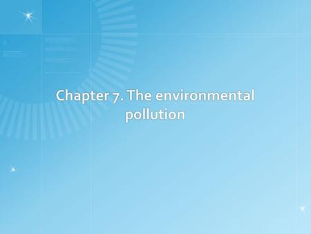 Chapter 7. The environmental pollution. The environmental pollution  Caused by various industrial activities, etc.  Type  Air pollution  Water pollution.