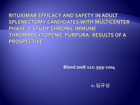 Blood 2008 112: 999-1004 R2 임규성.  Immune thrombocytopenic purpura (ITP) is an autoimmune disease characterized by low platelet counts and may be responsible.