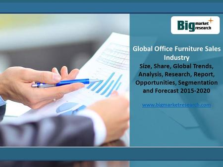 Global Office Furniture Sales Industry Size, Share, Global Trends, Analysis, Research, Report, Opportunities, Segmentation and Forecast 2015-2020 www.bigmarketresearch.com.