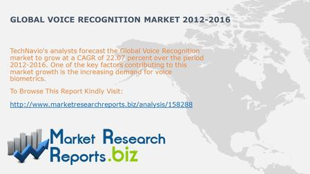 TechNavio's analysts forecast the Global Voice Recognition market to grow at a CAGR of 22.07 percent over the period 2012-2016. One of the key factors.