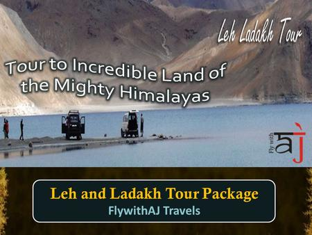 Leh and Ladakh Tour Package FlywithAJ Travels Tour to Leh & Ladakh India has incredible land not only bountiful with adventure activities but also to.
