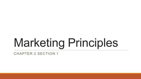 Marketing Principles CHAPTER 2 SECTION 1.  The best way for a business to connect with customers is to know these people well.  The process of taking.
