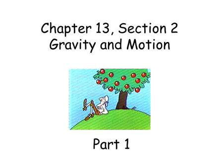 Chapter 13, Section 2 Gravity and Motion Part 1. Falling Objects Galileo - all objects fall to the ground at the same rate (9.8 m/s/s) because the acceleration.