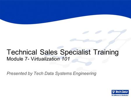 Technical Sales Specialist Training Module 7- Virtualization 101 Presented by Tech Data Systems Engineering.
