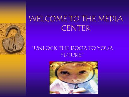 "WELCOME TO THE MEDIA CENTER ""UNLOCK THE DOOR TO YOUR FUTURE"""