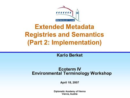 Extended Metadata Registries and Semantics (Part 2: Implementation) Karlo Berket Ecoterm IV Environmental Terminology Workshop April 18, 2007 Diplomatic.