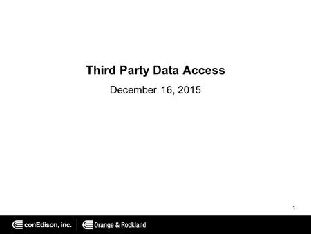 1 Third Party Data Access December 16, 2015. Third Party Data Access Green Button Connect My Data (CMD) Con Edison and O&R support third party data accessibility.