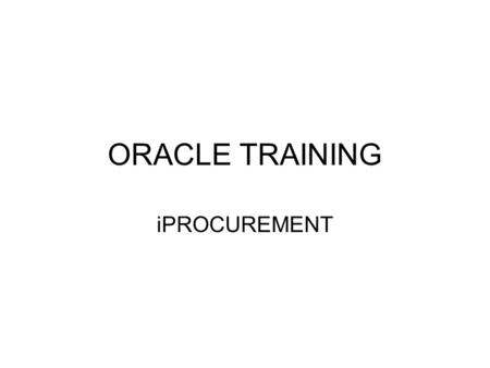 ORACLE TRAINING iPROCUREMENT. 2 3 4 5 6 7 8.