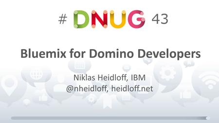 Bluemix for Domino Developers Niklas Heidloff, heidloff.net.