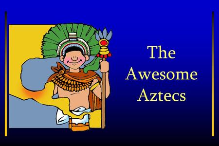The Awesome Aztecs. Introduction The warlike Aztec nomads arrived in the Valley of Mexico about 1250 A.D. For the first 200 years, the Aztecs were constantly.