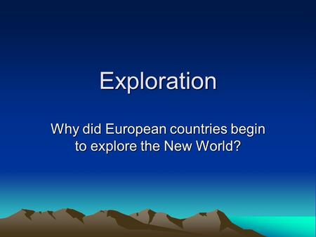Exploration Why did European countries begin to explore the New World?
