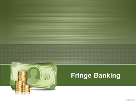 Fringe Banking. What is fringe banking? Fringe banking supplies high-interest loans to consumers not served by traditional banking institutions. Consumers.