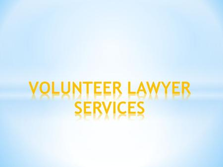 * The Volunteer Lawyer Services (VLS) program matches volunteer lawyers who provide pro bono legal services to charitable organizations and individuals.