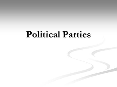 Political Parties. Political Party- organization of individuals with broad, common interest who organize to win elections, operate in government, and.