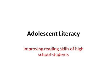 Adolescent Literacy Improving reading skills of high school students.