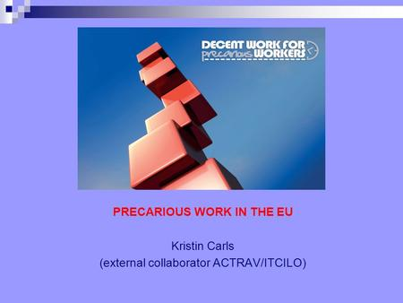 PRECARIOUS WORK IN THE EU Kristin Carls (external collaborator ACTRAV/ITCILO)