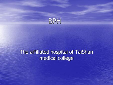 BPH The affiliated hospital of TaiShan medical college.