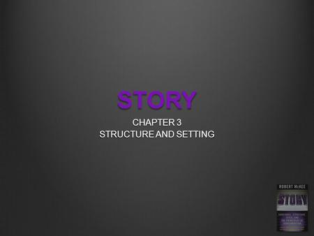 CHAPTER 3 STRUCTURE AND SETTING STORY. THE WAR ON CLICHÉ What will you create that they haven't seen before? The writer does not know the world of his.