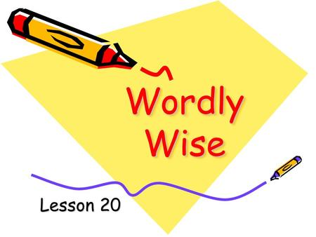 Wordly Wise Lesson 20 adj. 1. Plenty; more than enough. 2. Large in size. ample.