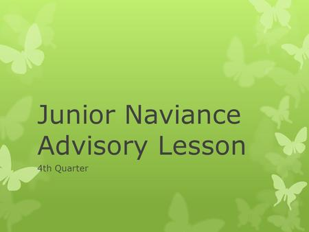 Junior Naviance Advisory Lesson 4th Quarter. Where are YOU at in College Planning? At this point, you are in the midst of doing our college research and.