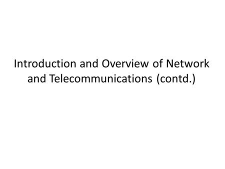 Introduction and Overview of Network and Telecommunications (contd.)