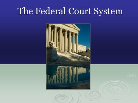 The Federal Court System. Judicial Branch - Purpose of Courts  Courts settle civil disputes between private parties, a private party and the government,
