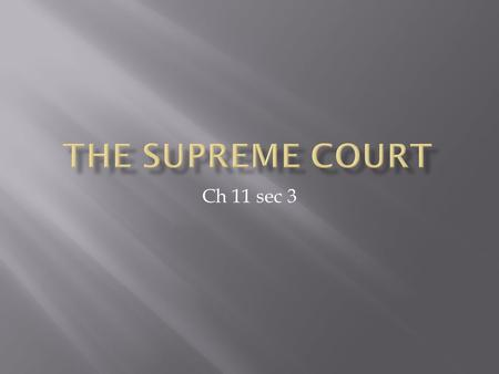 Ch 11 sec 3 A. The Supreme Court has both appellate and original jurisdiction. B. The Court consists of nine justices: eight associate justices and one.