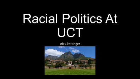 Racial Politics At UCT Alex Pottinger. Diversity Black students make up less than a quarter of UCT (Daily Maverick). 5% of the faculty is black. Max Price.